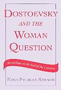 Dostoevsky and the Woman Question: Rereadings at the End of a Century