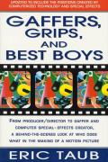 Gaffers, Grips and Best Boys: From Producer-Director to Gaffer and Computer Special Effects Creator, a Behind-The-Scenes Look at Who Does What in Th