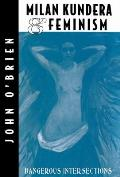 Milan Kundera & Feminism: Dangerous Intersections