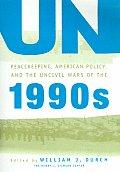 Un Peacekeeping American Politics & the Uncivil Wars of the 1990s