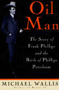 Oil Man The Story of Frank Phillips & the Birth of Phillips Petroleum