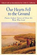 Our Hearts Fell to the Ground Plains Indian Views of How the West Was Lost