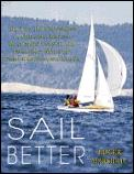 Sail Better 101 Tips & Techniques on Cruising Racing Boat Maintenance & Emergency Skills for Every Recreational Sailor