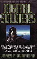 Digital Soldiers The Evolution of High Tech Weaponry & Tomorrows Brave New Battlefield