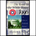 Road to the White House, 1996: The Politics of Presidential Elections