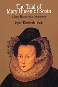 Trial of Mary Queen of Scots A Brief History with Documents