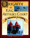 Origami In King Arthurs Court An Adve