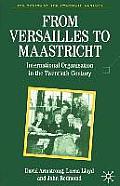 From Versailles to Maastricht: International Organization in the Twentieth Century