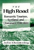 The High Road: Romantic Tourism, Scotland and Literature, 1720-1820