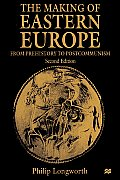 Making of Eastern Europe From Prehistory to Postcommunism