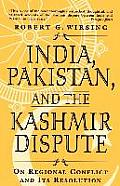 India Pakistan & the Kashmir Dispute On Regional Conflict & Its Resolution