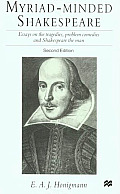 Myriad-Minded Shakespeare: Essays on the Tragedies, Problem Comedies, and Shakespeare the Man