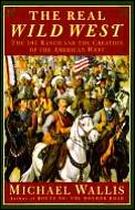 Real Wild West The 101 Ranch & the Creation of the American West