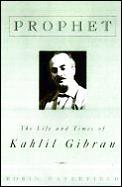Prophet The Life & Times Kahlil Gibran I