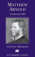 Matthew Arnold: A Literary Life