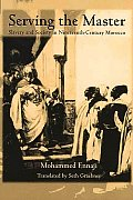 Serving the Master: Slavery and Society in 19th Century Morocco