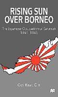 Rising Sun Over Borneo: The Japanese Occupation of Sarawak, 1941-1945