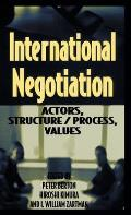 International Negotiation: Actors, Structure/Process, Values