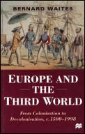Europe and the Third World: From Colonisation to Decolonisation C. 1500-1998
