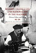 Beyond Colonialism & Nationalism in the Maghrib History Culture & Politics
