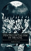 Pentecostalism in Brazil: Emotion of the Poor and Theological Romanticism