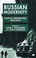 Russian Modernity Politics Knowledge Practices