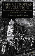 1848-A European Revolution?: International Ideas and National Memories of 1848