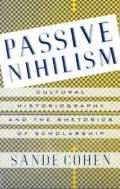 Passive Nihilism: Cultural Historiography and the Rhetorics of Scholarship