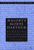 Malory's Morte d'Arthur: Remaking Arthurian Tradition