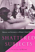Shattered Subjects: Trauma and Testimony in Women's Life-Writing
