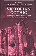 Victorian Gothic: Literary and Cultural Manifestations in the Nineteenth-Century