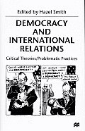 Democracy and International Relations: Critical Theories / Problematic Practices