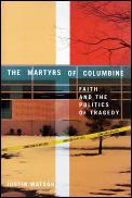Martyrs of Columbine Faith & the Politics of Tragedy
