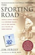 The Sporting Road: Travels Across America in an Airstream Trailer--With Fly Rod, Shotgun, and a Yellow Lab Named Sweetzer