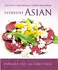 Everyday Asian Asian Flavors + Simple Techniques 120 Mouthwatering Recipes