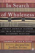 In Search of Wholeness: African American Teachers and Their Culturally Specific Classroom Practices