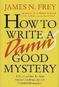 How to Write a Damn Good Mystery A Practical Step By Step Guide from Inspiration to Finished Manuscript