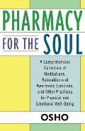 Pharmacy for the Soul: A Comprehensive Collection of Meditations, Relaxation and Awareness Exercises, and Other Practices for Physical and Em