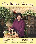 Ciao Italia in Tuscany Traditional Recipes from One of Italys Most Famous Regions