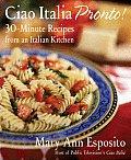 Ciao Italia Pronto 30 Minute Recipes from an Italian Kitchen