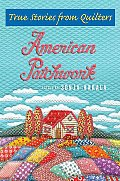 American Patchwork True Stories from Quilters