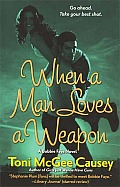 When a Man Loves a Weapon A Toni McGee Causey Novel