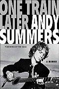 One Train Later A Memoir Andy Summers