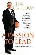 Passion to Lead Seven Leadership Secrets for Success in Business Sports & Life