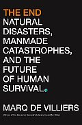 End Natural Disasters Manmade Catastrophes & the Future of Human Survival