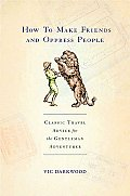 How to Make Friends & Oppress People Classic Travel Advice for the Gentleman Adventurer