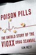 Poison Pills The Untold Story of the Vioxx Drug Scandal