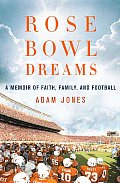 Rose Bowl Dreams A Memoir of Faith Family & Football