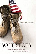 Soft Spots A Marines Memoir of Combat & Post Traumatic Stress Disorder