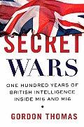 Secret Wars One Hundred Years of British Intelligence Inside MI5 & MI6